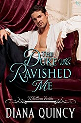 The Duke Who Ravished Me (Rebellious Brides: Book 4) by Diana Quincy