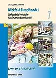 Blickfeld Einzelhandel Verkäuferin/Verkäufer Kaufleute im Einzelhandel: Lern- und Arbeitsbuch 1