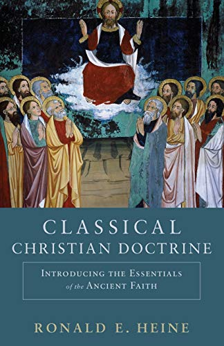 Compare Textbook Prices for Classical Christian Doctrine: Introducing The Essentials Of The Ancient Faith  ISBN 9780801048739 by Heine, Ronald E.