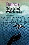 Francesca: The life, flight and death of a songbird