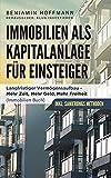 Immobilien als Kapitalanlage für Einsteiger : Langfristiger Vermögensaufbau - Mehr Zeit, Mehr Geld, Mehr Freiheit (Immobilien Buch, Sanierung)