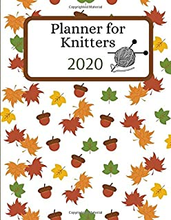 2020 Planner for Knitters: Yearly Weekly Calendar /Agenda Notebook with Monthly Knitting Project Plans Checklist Section