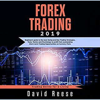 Forex Trading 2019     Beginner's Guide to the Best Swing and Day Trading Strategies, Tools, Tactics and Psychology to Profit from Outstanding Short-Term Trading Opportunities on Currency Pairs              By:                                                                                                                                 David Reese                               Narrated by:                                                                                                                                 Dalton Reuter                      Length: 3 hrs and 39 mins     25 ratings     Overall 5.0