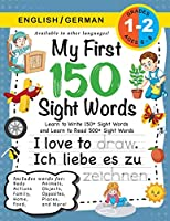 My First 150 Sight Words Workbook: (Ages 6-8) Bilingual (English / German) (Englisch / Deutsch): Learn to Write 150 and Read 500 Sight Words (Body, Actions, Family, Food, Opposites, Numbers, Shapes, Jobs, Places, Nature, Weather, Time and More!)