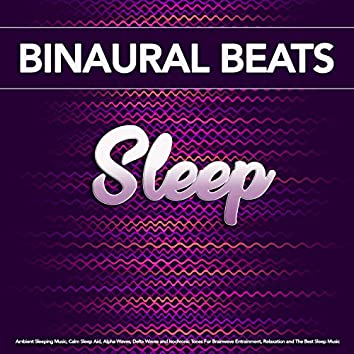 Binaural Beats Sleep: Ambient Sleeping Music, Calm Sleep Aid, Alpha Waves, Delta Waves and Isochronic Tones For Brainwave Entrainment, Relaxation and The Best Sleep Music