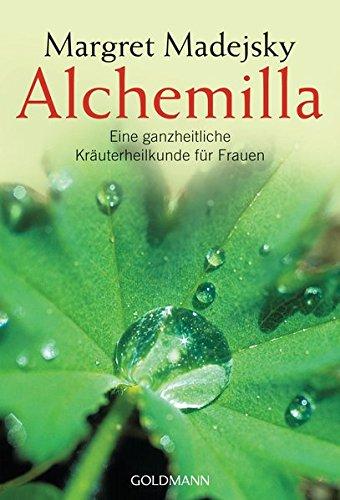 Alchemilla: Eine ganzheitliche Kräuterheilkunde für Frauen
