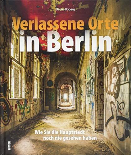 Verlassene Orte in Berlin: Wie Sie die Hauptstadt noch nie gesehen haben
