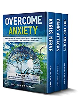 OVERCOME ANXIETY: Improve Social Skills, Stress Relief and Wellness with News Habits and Massage Stimulation. 3 in 1 Vagus Nerve+Panic Attacks+CBT for ... Reboot your Brain with Drug-free Therapy by [Marcus Freeman]
