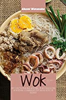 Wok Recipes 101: Why I Cook 90% of my Meals with a Wok, the Most Versatile Tool in the Kitchen, A Cookbook with Tasty and Easy Recipes for Beginners