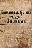 Equatorial Guinea Travel Journal: 6x9 Travel Notebook with prompts and Checklists perfect gift for your Trip to Equatorial Guinea for every Traveler