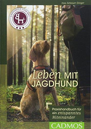 Leben mit Jagdhund: Praxishandbuch für ein entspanntes Miteinander (Cadmos Hundebuch)