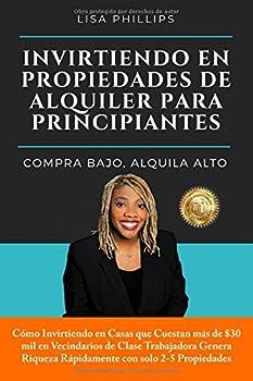 INVIRTIENDO EN PROPIEDADES DE ALQUILER PARA PRINCIPIANTES  COMPRA BAJO ALQUILA ALTO  Spanish Edition