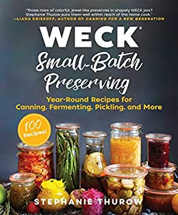 WECK Small-Batch Preserving: Year-Round Recipes for Canning, Fermenting, Pickling, and More by [Stephanie Thurow, WECK]