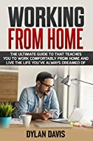 Working From Home: How To Create Real Passive In-come, Living The Laptop Lifestyle And Boosting Your Profits