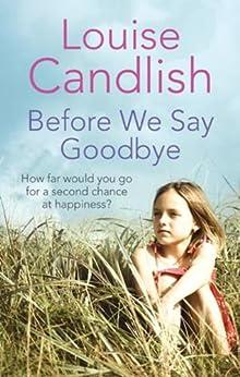 Before We Say Goodbye: The addictive, heart-wrenching novel from the Sunday Times bestselling author (English Edition) par [Louise Candlish]