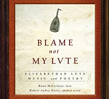 Blame not my Lute: Elizabethan Lute Music and Poetry