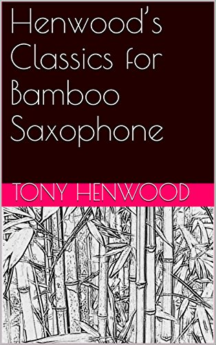 Henwood's Classics for Bamboo Saxophone