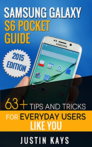 Samsung Galaxy S6 Pocket Guide: 63+ Tips And Tricks For Everyday Users Like You (English Edition)