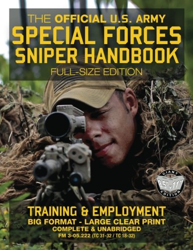 The Official US Army Special Forces Sniper Handbook: Full Size Edition: Discover the Unique Secrets