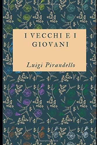 I vecchi e i giovani: Romanzo di Luigi Pirandello + Piccolo biografia