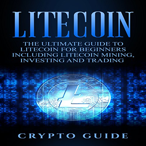 Litecoin     The Ultimate Guide to Litecoin for Beginners Including Litecoin Mining, Investing and Trading              By:                                                                                                                                 Crypto Guide                               Narrated by:                                                                                                                                 Aida-Maria Boiesan                      Length: 1 hr and 52 mins     6 ratings     Overall 5.0