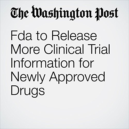 Fda to Release More Clinical Trial Information for Newly Approved Drugs copertina