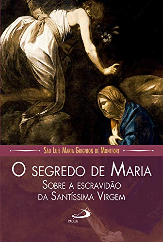 O segredo de maria sobre a escravidão da santíssima virgem (Leituras Marianas)