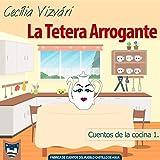 La Tetera Arrogante (Cuentos de la cocina nº 1)