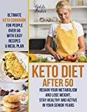 Keto Diet After 50: Ultimate Keto Cookbook for People Over 50 with Easy Recipes & Meal Plan - Regain Your Metabolism and Lose Weight, Stay Healthy and Active in Your Senior Years!