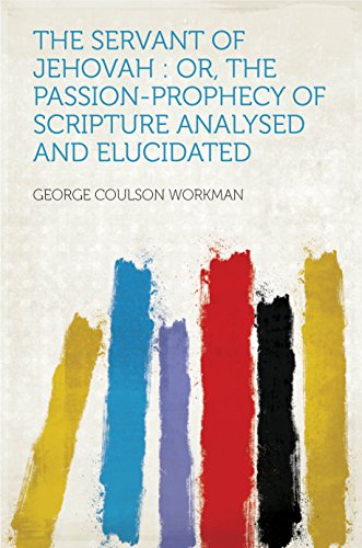 The Servant of Jehovah : Or, the Passion-prophecy of Scripture Analysed and...