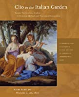 Clio in the Italian Garden: Twenty-First–Century Studies in Historical Methods and Theoretical Perspectives (Dumbarton Oaks Colloquium on the History of Landscape Architecture)
