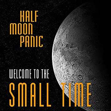 Welcome to the Small Time
