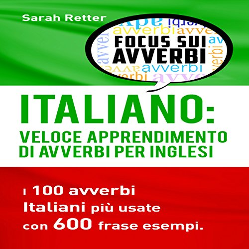 Italiano: Veloce Apprendimento Di Avverbi Per Inglesi: I 100 avverbi Italiani pi usate con 600 frase esempi [Fast Adverb Learning for English: The 100 Most Used Adverbs in English with 600 Example Sentences] audiobook cover art