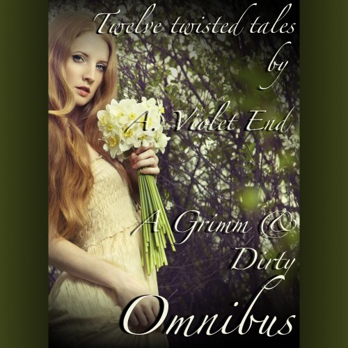 A Grimm & Dirty Omnibus: Twelve Erotic Fairy Tales of Dirty, Twisted Sex audiobook cover art