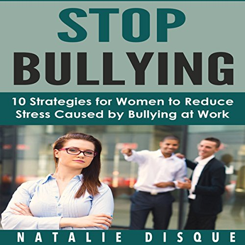 Stop Bullying: 10 Strategies for Women to Reduce Stress Caused by Bullying at Work audiobook cover art