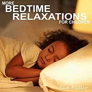 More Bedtime Relaxations for Children                   By:                                                                                                                                 Sue Fuller                               Narrated by:                                                                                                                                 Sue Fuller                      Length: 1 hr and 18 mins     Not rated yet     Overall 0.0