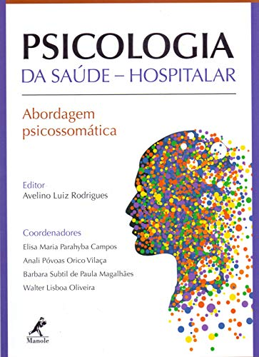 PSICOLOGIA DA SAÚDE HOSPITALAR: Abordagem Psicossomática