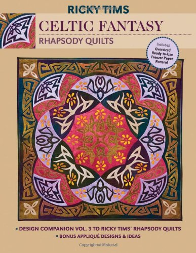 Celtic Fantasy Rhapsody Quilts: Design Companion Vol. 3 to Ricky Tims' Rhapsody Quilts - Full-size Freezer Paper Pattern - Bonus Applique Designs & Ideas