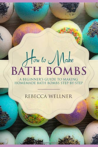 How to Make Bath Bombs: A Beginner's Guide to Making Homemade Bath Bombs Step-By-Step
