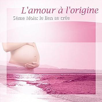 L'amour à l'origine (feat. Laurent Dury) [5ème mois : le lien se crée]