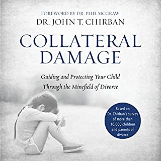 Collateral Damage     Guiding and Protecting Your Child Through the Minefield of Divorce              By:                                                                                                                                 Dr John Chirban                               Narrated by:                                                                                                                                 Tom Parks                      Length: 6 hrs and 50 mins     25 ratings     Overall 4.5