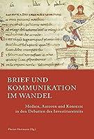 Brief Und Kommunikation Im Wandel: Medien, Autoren Und Kontexte in Den Debatten Des Investiturstreits (Papsttum Im Mittelalterlichen Europa)