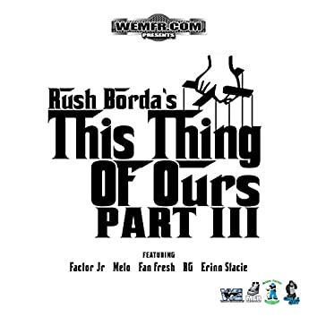 Rush Bordas' This Thing of Ours, Pt. 3