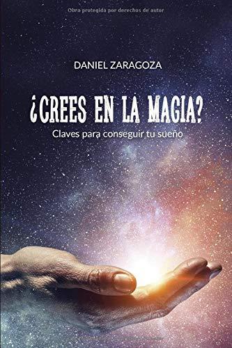 ¿Crees en la magia?: Claves para conseguir tu sueño