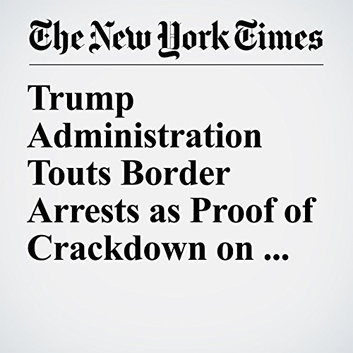 Trump Administration Touts Border Arrests as Proof of Crackdown on Illegal Immigration copertina