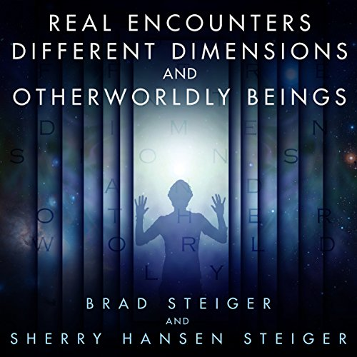 Real Encounters, Different Dimensions and Otherworldy Beings                   Autor:                                                                                                                                 Brad Steiger,                                                                                        Sherry Hansen Steiger                               Sprecher:                                                                                                                                 Michael Hacker                      Spieldauer: 17 Std. und 2 Min.     Noch nicht bewertet     Gesamt 0,0