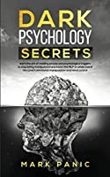 Dark psychology secrets: Learn the Art of Reading People and Psychological Triggers to Stop Being Manipulated and Know the NLP to Understand Covert Emotional Manipulation and Mind Control