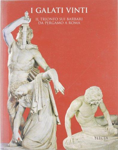 I Galati vinti. Il trionfo sui barbari da Pergamo a Roma. Catalogo della mostra (Roma, palazzo Altemps, dal 30 marzo 1999) (Soprintendenza archeologica di Roma)