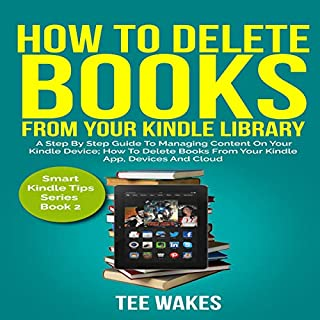 How to Delete Books from Your Kindle Library: A Step by Step Guide to Managing Content on Your Kindle Device; How to Delete Books from Your Kindle App, Devices And Cloud     Smart Kindle Tips, Book 2              Written by:                                                                                                                                 Tee Wakes                               Narrated by:                                                                                                                                 Bonnie Oakes Charron                      Length: 52 mins     Not rated yet     Overall 0.0