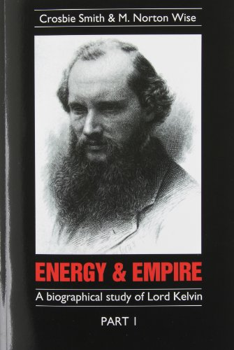 Energy and Empire: A Biographical Study of Lord Kelvin by Crosbie Smith and M. Norton Wise